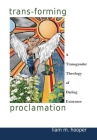 Trans-Forming Proclamation: A Transgender Theology of Daring Existence Cover Image