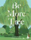 Be More Tree: Life Lessons to Help You Grow into Yourself Cover Image