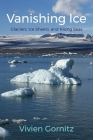 Vanishing Ice: Glaciers, Ice Sheets, and Rising Seas Cover Image