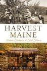 Harvest Maine: Autumn Traditions & Fall Flavors Cover Image