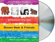 Brown Bear & Friends: All Four Brown Bear Books on One Audio CD; Includes Bonus Spanish Language Versions (Brown Bear and Friends) Cover Image