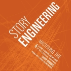 Story Engineering Lib/E: Mastering the 6 Core Competencies of Successful Writing Cover Image