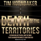 Death of the Territories Lib/E: Expansion, Betrayal and the War That Changed Pro Wrestling Forever Cover Image