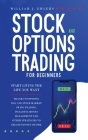 Stock and Options Trading for Beginners: Start Living the Life You Want Thanks to Options, Day, and Stock Market Swing Trading. Including Money Manage Cover Image