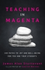 Teaching in Magenta: 100 Paths to Joy and Well-being for You and Your Students Cover Image
