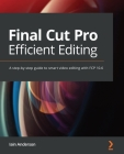 Final Cut Pro Efficient Editing: Smart, quick, and effective video editing with FCP 10.5 Cover Image
