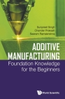 Additive Manufacturing: Foundation Knowledge for the Beginners Cover Image