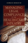 Managing Legal Compliance in the Health Care Industry Cover Image