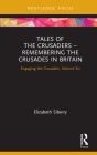 Tales of the Crusaders - Remembering the Crusades in Britain: Engaging the Crusades, Volume Six Cover Image