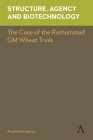 Structure, Agency and Biotechnology: The Case of the Rothamsted GM Wheat Trials (Key Issues in Modern Sociology) Cover Image