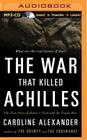 The War That Killed Achilles: The True Story of Homer's Iliad and the Trojan War Cover Image