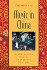 Music in China: Experiencing Music, Expressing Culture [With CD (Audio)] Cover Image