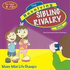 The Resolving Sibling Rivalry Book: Many Mini Life Changes (Resolving Books (Veritas)) Cover Image