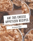 Ah! 365 Cheese Appetizer Recipes: From The Cheese Appetizer Cookbook To The Table Cover Image