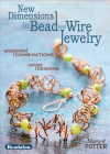 New Dimensions in Bead and Wire Jewelry: Unexpected Combinations, Unique Designs Cover Image