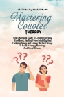 Mastering Couples Therapy: Life-Changing Guide To Couple Therapy Workbook, Healing From Infidelity And Codependency And Learn The Best Ways To Bu Cover Image