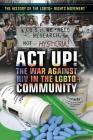 ACT Up!: The War Against HIV in the Lgbtq+ Community Cover Image
