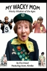 My Wacky Mom: Wacky Wisdom of the Ages Cover Image
