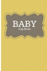 Baby Log Book: Logbook for babies - Track Diaper changes, sleep, feedings - Notes Cover Image
