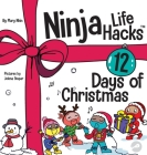 Ninja Life Hacks 12 Days of Christmas: A Children's Book About Christmas with the Ninjas Cover Image