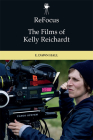 Refocus: The Films of Kelly Reichardt Cover Image