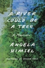 A River Could Be a Tree: A Memoir Cover Image
