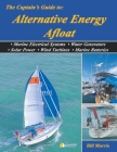 The Captain's Guide to Alternative Energy Afloat: Marine Electrical Systems, Water Generators, Solar Power, Wind Turbines, Marine Batteries Cover Image