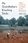 My Grandfather's Knocking Sticks: Ojibwe Family Life and Labor on the Reservation Cover Image
