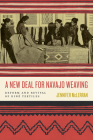 A New Deal for Navajo Weaving: Reform and Revival of Diné Textiles Cover Image