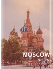 MOSCOW Russia: A Captivating Coffee Table Book with Photographic Depiction of Locations (Picture Book), Europe traveling Cover Image
