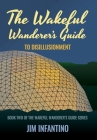 The Wakeful Wanderer's Guide to Disillusionment Cover Image