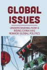 Global Issues: Understanding How A Rising China Has Remade Global Politics: Empathize With China Cover Image