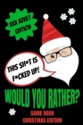 Would You Rather Game Book, Christmas Edition: Would You Rather Adult Version For Xmas- Funny Inappropriate Questions For Grown Ups-Dirty Santa Stocki Cover Image