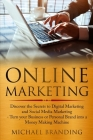Online Marketing: Discover the Secrets to Digital Marketing and Social Media Marketing - Turn your Business or Personal Brand into a Mon Cover Image