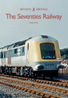 The Seventies Railway (Britain's Heritage) Cover Image