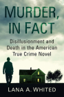 Murder, in Fact: Disillusionment and Death in the American True Crime Novel Cover Image