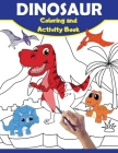 Dinosaur Coloring And Activity Book: Large Dino Book For Kids with Coloring, Connect the Dots & Trace the Drawing Pages for Children - Great Gift for Cover Image