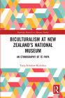 Biculturalism at New Zealand's National Museum: An Ethnography of Te Papa (Routledge Research in Museum Studies) Cover Image