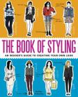 The Book of Styling: An Insider's Guide to Creating Your Own Look Cover Image