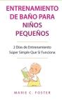 Entrenamiento de Baño para Niños Pequeños [Toddler Potty Training]: 2 Días de Entrenamiento Súper Simple Que Sí Funciona [Incredibly Simple 2-Day Pott Cover Image