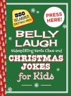 Belly Laugh Sidesplitting Santa Claus and Christmas Jokes for Kids: 350 Hilarious Christmas Jokes! Cover Image