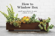 How to Window Box: Small-Space Plants to Grow Indoors or Out (How To Series) Cover Image