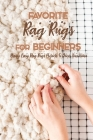 Favorite Rag Rugs For Beginners: Many Easy Rag Rugs Projects To Décor Your Home: Rag Rugs Guide Book Cover Image