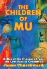 The Children of Mu: Relics of the Diaspora from the Lost Pacific Continent Cover Image
