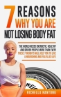 7 Reasons Why You Are Not Losing Body Fat: The World Needs Energetic, Healthy and Driven People More Than Ever! These 7 Insights Will Help You To Live Cover Image