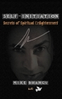 Self-Initiation: Secrets of Spiritual Enlightenment Cover Image