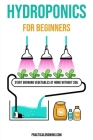 Hydroponics for Beginners: Start Growing Vegetables at Home Without Soil Cover Image