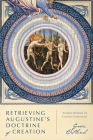Retrieving Augustine's Doctrine of Creation: Ancient Wisdom for Current Controversy Cover Image