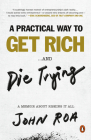 A Practical Way to Get Rich . . . and Die Trying: A Memoir About Risking It All Cover Image
