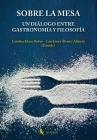 Sobre la mesa. Un diálogo entre gastronomía y filosofía Cover Image